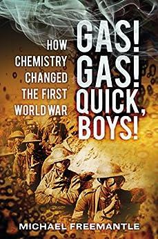 Gas! Gas! Quick, Boys: How Chemistry Changed the First World War von [Freemantle, Michael]