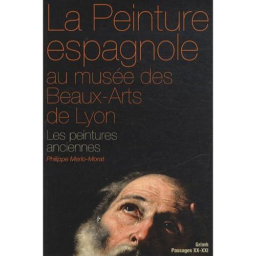 La peinture espagnole au musée des Beaux-Arts de Lyon : Les peintures anciennes (Moyen Age et Siècle d'or)
