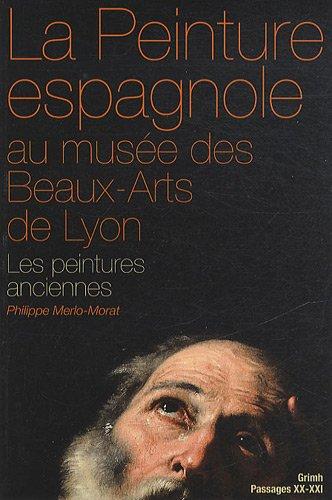 La peinture espagnole au musée des Beaux-Arts de Lyon : Les peintures anciennes (Moyen Age et Siècle)
