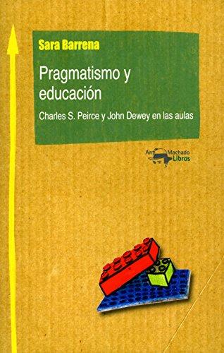 Pragmatismo y educación: Charles S. Peirce y John Dewey en las aulas (Machado Nuevo Aprendizaje nº 7) por Sara Barrena