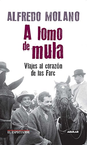 A Lomo de Mula / On the Mule's Back: Journeys to the Heart of the Farc: Viajes Al Corazon de Las Farc