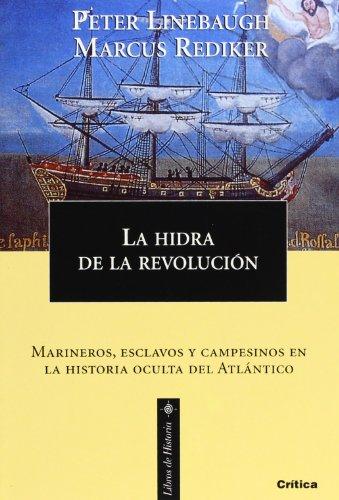 La hidra de la revolución: Marineros, esclavos y campesinos en la historia oculta del Atlántico (Libros de Historia)