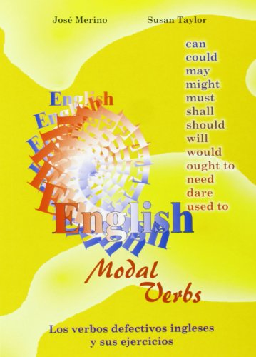 Los verbos defectivos ingleses y sus ejercicios = English modal verbs with exercises: EFL for Spanish Speakers (Grammar & Reference Practice)