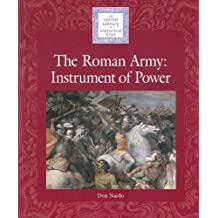 The Roman Army: Instrument of Power (Lucent Library of Historical Eras)