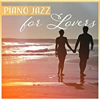 Piano Jazz for Lovers - Beautiful Romantic Music for Candle Light Dinner for Two, Night Date Instrumental Background