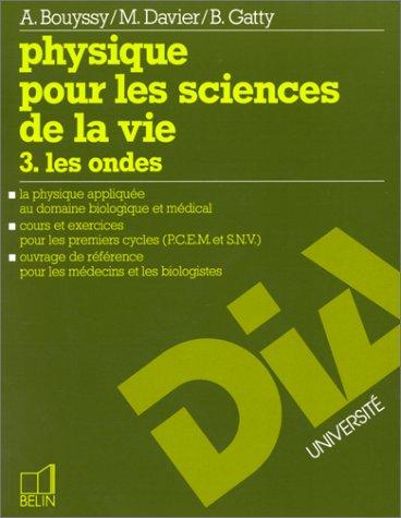 Physique pour les sciences de la vie. 3. Les ondes. La physique appliquée au domaine biologique et médical. Cours et exercices pour les premiers cycles (P.C.E.M. et S.N.V.). Ouvrage de référence