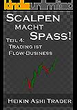 Scalpen macht Spaß!: Teil 4: Trading ist Flow-Business (Heikin Ashi Scalping)