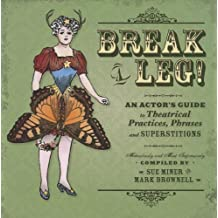 Break a Leg!: An Actor's Guide to Theatrical Practices, Phrases, and Superstitions by Mark Brownell (Editor), Sue Miner (Editor) � Visit Amazon's Sue Miner Page search results for this author Sue Miner (Editor) (16-Apr-2011) Paperback
