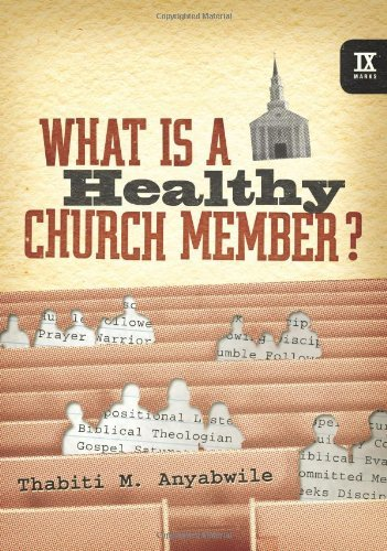 What Is a Healthy Church Member? (IX Marks) by Thabiti M. Anyabwile (2008-06-09)