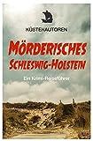 Mörderisches Schleswig-Holstein: Ein Krimi-Reiseführer - Autorengruppe Küstenautoren