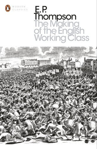 The Making of the English Working Class (Penguin Modern Classics) by E. P. Thompson (2013-10-03)
