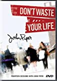 Dont Waste Your Life: Fourteen Sessions with John Piper [3 DVDs]