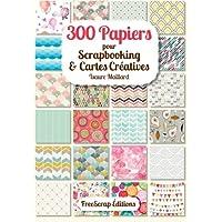 300 papiers pour scrapbooking & cartes creatives