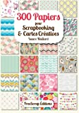 300 papiers pour scrapbooking & cartes creatives