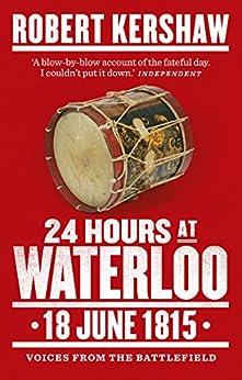 24 Hours at Waterloo: 18 June 1815 by [Kershaw, Robert]