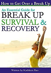 How to Get Over a Break Up: An Essential Guide for Break Up Survival and Recovery - ( Break Up Advice | How to Get Over a Breakup | He Broke Up With Me | Breakup Advice ) (English Edition)