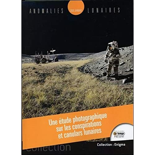 Anomalies lunaires - Une étude photographique sur les conspirations et canulars lunaires