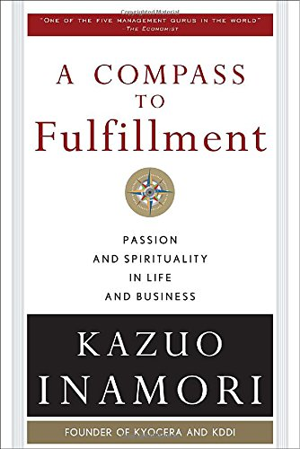 A Compass to Fulfillment: Passion and Spirituality in Life and Business (Business Books)