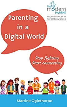 Parenting in a Digital World: Stop Fighting, Start Connecting (English Edition) de [Oglethorpe, Martine]