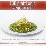 Scarica Libro 100 piatti unici vegetariani (PDF,EPUB,MOBI) Online Italiano Gratis