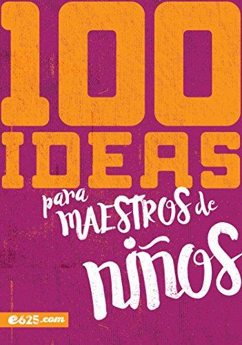 100 Ideas Para Maestros de Niños