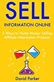 Sell Information Online: 2 Ways to Make Money Selling Affiliate Information Products