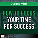 How to Focus Your Time for Success (FT Press Delivers Elements)