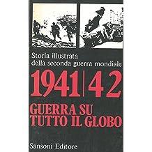 1941/42 Guerra su tutto il globo. Storia illustrata della seconda guerra mondiale.