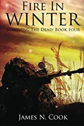 Fire In Winter (Surviving the Dead) (Volume 4) by James N. Cook (2014-03-07)