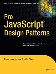 Pro JavaScript Design Patterns: The Essentials of Object-Oriented JavaScript Programming by Dustin Diaz (2007-12-16)