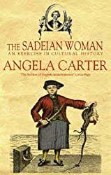 The Sadeian Woman: An Exercise in Cultural History by Angela Carter (1979-12-31)