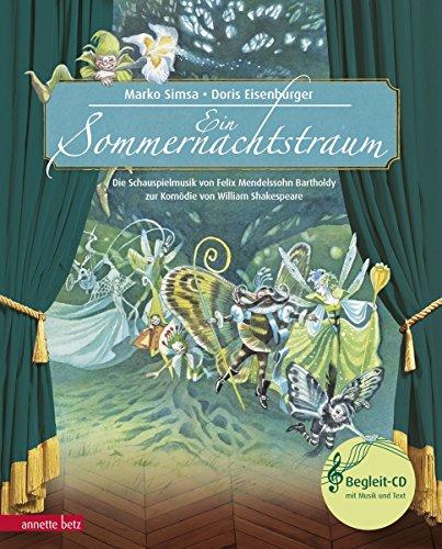 Ein Sommernachtstraum: Die Schauspielmusik von Felix Mendelssohn Bartholdy zur Komödie von William Shakespeare (Musikalisches Bilderbuch mit CD) - Mit Gesang-buch Der Cd