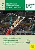 Olympiaanalyse Rio 2016: Olympiazyklusanalysen und Auswertungen der Olympischen Spiele 2016 (Schriftenreihe für angewandte Trainingswissenschaft 7)