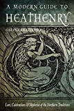 A Modern Guide to Heathenry: Lore, Celebrations & Mysteries of the Northern Traditions