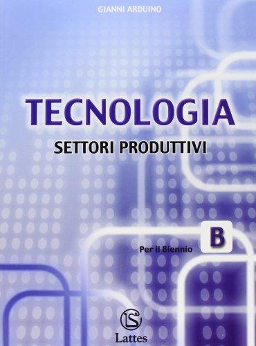 Tecnologia. Modulo B: Settori produttivi. Per la Scuola media. Con CD-ROM
