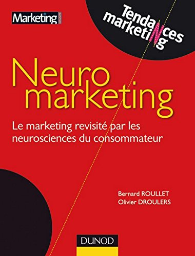 Neuromarketing : Le marketing revisité par la neuroscience du consommateur (Tendances Marketing) (French Edition)