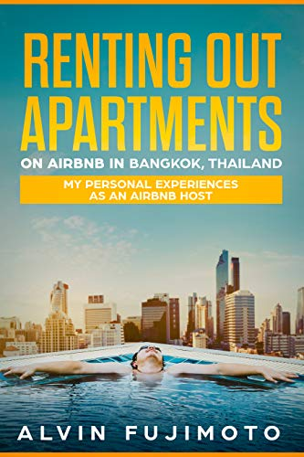 Renting out Apartments on Airbnb in Bangkok, Thailand: My Personal Experiences as an Airbnb Host (English Edition)