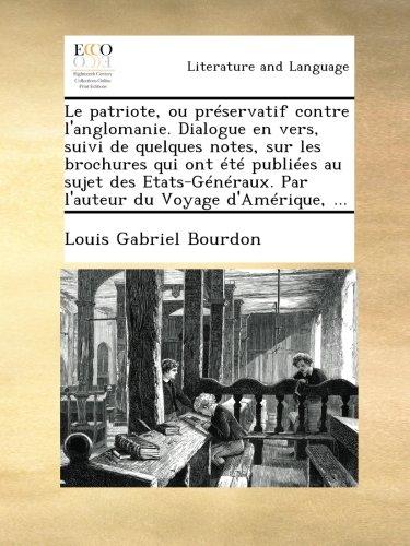 Le patriote, ou préservatif contre l'anglomanie. Dialogue en vers, suivi de quelques notes, sur les brochures qui ont été publiées au sujet des Etats-Généraux. Par l'auteur du Voyage d'Amérique.