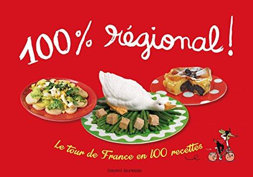 100 % rgional: LE TOUR DE FRANCE EN 100 RECETTES / NOUVELLE EDITION
