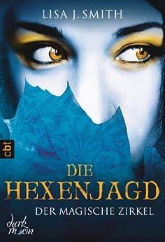 Der magische Zirkel - Die Hexenjagd: Band 5 (DER MAGISCHE ZIRKEL (The Secret Circle)) von [Smith, Lisa J.]