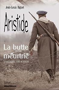 Aristide, la butte meurtrie par Jean-Louis Riguet