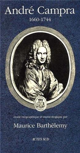 André Campra, 1660-1744 : Etude biographique et musicologique