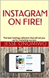 INSTAGRAM ON FIRE!: The best hashtag collection that will set you up for marketing success (English Edition)
