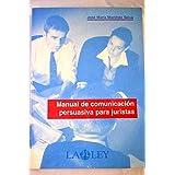 Manual de comunicacion persuasiva para juristas