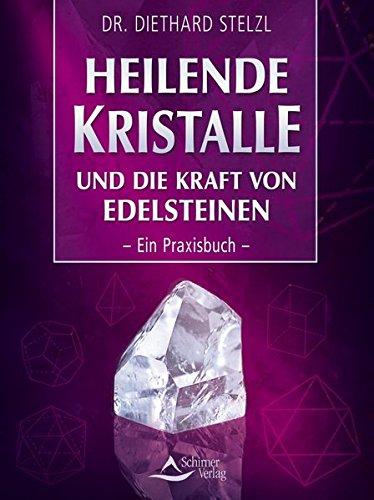 Heilende Kristalle und die Kraft von Edelsteinen: Ein Praxisbuch (Heilende Kristalle Und Edelsteine)