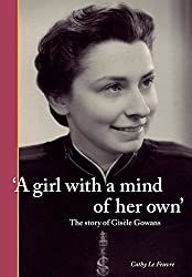 A Girl with a Mind of Her Own: The Story of Gisèle Gowans
