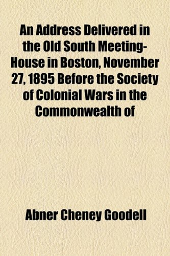 An Address Delivered in the Old South Meeting-House in Boston, November 27, 1895 Before the Society of Colonial Wars in the Commonwealth of