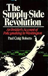 Supply-Side Revolution: An Insider's Account of Policymaking in Washington by Paul Craig Roberts (1984-02-13)