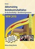 Abiturtraining - NRW 2018: Betriebswirtschaftslehre mit Rechnungswesen und Controlling für das Berufskolleg - Berufliches Gymnasium
