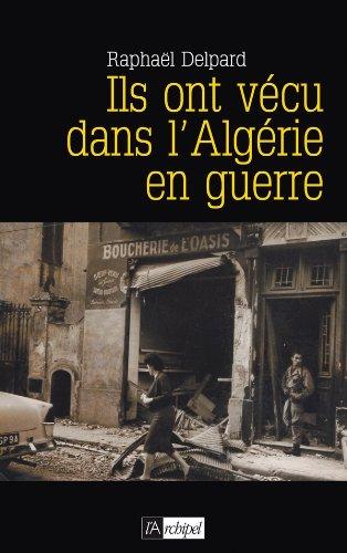 Ils ont vécu dans l'Algérie en Guerre par